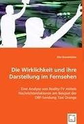 Die Wirklichkeit und ihre Darstellungim Fernsehen: Eine Analyse von Reality-TV mittels Nachrichtenfaktoren am Beispiel der ORF-Sendung Taxi Orange