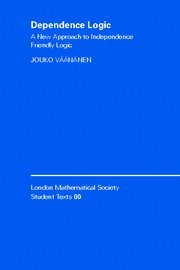 Dependence Logic: A New Approach to Independence Friendly Logic (London Mathematical Society Student Texts)