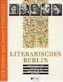Literarisches Berlin. 100 Dichter, Schriftsteller und Publizisten. Wohnorte, Schauplätze und Wirken. Mit hist. und akt. Stadtplänen.