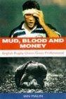 Mud, Blood and Money: English Rugby Union Goes Professional por Ian Malin