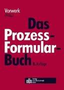 Das Prozessformularbuch: Erläuterungen und Muster für den Zivilprozess, die Zwangsvollstreckung,...