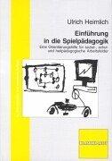 Einführung in die Spielpädagogik: Eine Orientierungshilfe für sozial-, schul- und heilpädagogische Arbeitsfelder