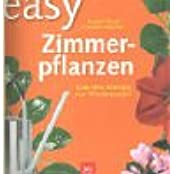 Easy Zimmerpflanzen: Ganz ohne Erfahrung zum Pflanzenparadies