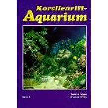 Korallenriff-Aquarium, Bd.1, Grundlagen für den erfolgreichen Betrieb eines Korallenriff-Aquariums