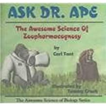 Ask Dr. Ape: The Awesome Science of Zoopharmacognosy (Awesome Science of Biology)