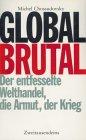 Global brutal: Der entfesselte Welthandel, die Armut, der Krieg - Michael Chossudovsky