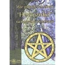 Wie gründe ich einen Hexenzirkel: Ein Handbuch in WICCA Schrift