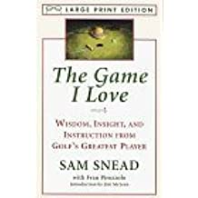 The Game I Love: Wisdom, Insight, and Instruction from Golf's Greatest Player (Random House Large Print) by Sam Snead (1997-09-23)