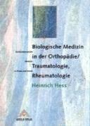 Biologische Medizin in der Orthopädie /Traumatologie, Rheumatologie: Antihomotoxische Medizin in Praxis und Klinik