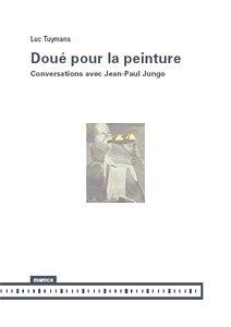 Doué pour la peinture : Conversations avec Jean-Paul Jungo par Luc Tuymans