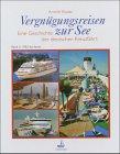 Vergnügungsreisen zur See. Die Geschichte der deutschen Kreuzfahrt - Band 2