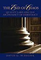 End of Chaos : Quality Laws and the Ascendancy of Democracy by David G. Schrunk (2005-08-02)