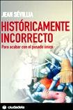 Históricamente incorrecto: para acabar con el pasado único (Ensayo) por Jéan Sevillia
