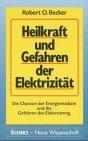 Heilkraft und Gefahren der Elektrizität - Robert O. Becker