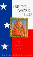 The Bride Wore Red: Tales of a Cross-Cultural Family (Clipper Cross La)