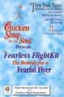 Chicken Soup Fearless Flight Kit: The Remedy for a Fearful Flyer (Chicken Soup for the Soul)
