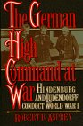 german-high-command-at-war-hindenburg-and-ludendorff-conduct-world-war-i