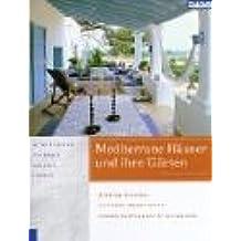 Mediterrane Häuser und ihre Gärten: Griechenland, Portugal, Spanien, Italien - richtig kaufen - gekonnt renovieren - landschaftsgerecht gestalten