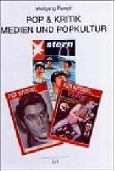 Pop & Kritik: Medien und Popkultur: Rock'n Roll, Beat, Rock, Punk, Elvis Presley, Beatles /Stones, Queen /Sex Pistols in Spiegel, Stern & Sounds