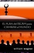 El Plan del Islam Para Cambiar al Mundo