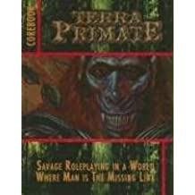 Terra Primate Corebook: Savage Roleplaying in a World Where Man Is the Missing Link