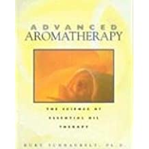 Advanced Aromatherapy: The Science of Essential Oil Therapy