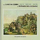 Vom Land im Gebirg zur Fränkischen Schweiz: Eine Landschaft wird entdeckt -