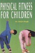 Physical Fitness for Children por Deepak Jain