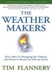 The Weather Makers : The History and Future Impact of Climate Change