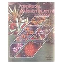 Tropical Garden Plants in Colour: A Guide to Tropical Ornamental Plants for Garden and Home With More Than 1660 Colour Illustrations