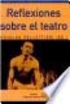 Reflexiones Sobre el Teatro (Coleccion Estudios de Teatro Argentino E Iberoamericano) por Osvaldo Pellettieri