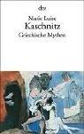 Griechische Mythen - Marie L. Kaschnitz