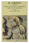 IL CRISTO. Volume I: Testi teologici e spirituali dal I al IV secolo.