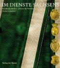 Im Dienste Sachsens: Zur Geschichte der Uniform und reglementierten Dienstbekleidung sächsischer Institutionen. Mit Farbtafeln -