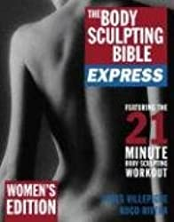 Body Sculpting Bible Express for Women: 21 Minutes a Day to Physical Perfection