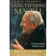 J. R. R. Tolkien's Sanctifying Myth: Understanding Middle-Earth
