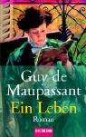 Ein Leben. Roman - Guy de Maupassant
