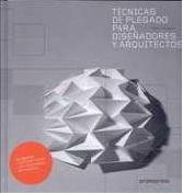 Tecnicas de plegado para diseñadores y arquitectos (+CD) por Paul Jackson