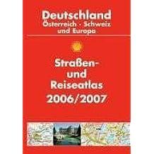 Shell Strassen- und Reiseatlas 2006/2007: Deutschland, Österreich, Schweiz und Europa