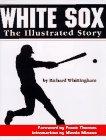 White Sox: The Illustrated Story por Richard Whittingham