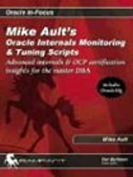 Mike Ault's Oracle Internals Monitoring & Tuning Scripts: Advanced Internals & Ocp Certification Insights for the Master DBA: Advanced Internals and ... Insights for the Master DBA (Oracle In-Focus)