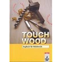 Touch Wood!. Englisch für Holzberufe: Touch Wood. Lehr- und Arbeitsbuch von Schäfer. Mary (2003) Taschenbuch