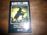 SORCELLERIE, magie blanche ou magie noire. par Collectif