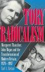 Tory Radicalism: Margaret Thatcher, John Major, and the Transformation of Modern Britain, 1979-1997 por Earl A. Reitan