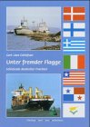 Unter fremder Flagge: Schicksale deutscher Frachter
