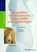 Akupunktur für Hebammen, Geburtshelfer und Gynäkologen: Ein Kurzlehrbuch