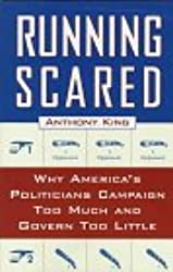 Running Scared: Why America's Politicians Campaign Too Much and Govern Too Little (Martin Kessler books)