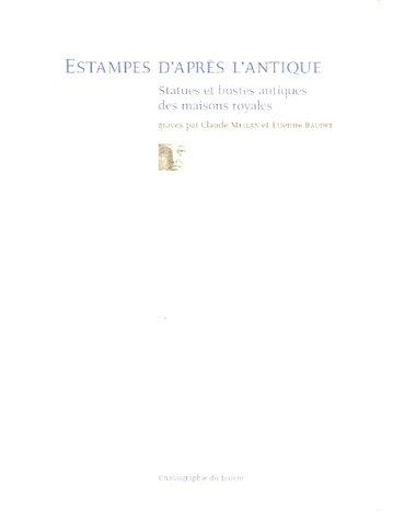 Estampes d'après l'antique : Statues et bustes antiques des maisons royales gravées par Claude Mellan et Etienne Baudet