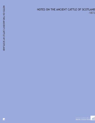 Notes on the Ancient Cattle of Scotland: -1872 por John Alexander Smith