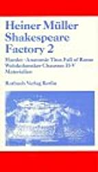 Shakespeare Factory 2: Hamlet. Anatomie Titus Fall of Rome Wolokolamsker Chaussee II-V. Materialien. Heiner Müller Texte 9